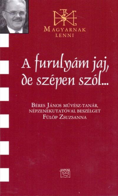 Fülöp Zsuzsanna  (Összeáll.) - A furulyám jaj, de szépen szól...