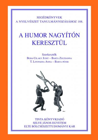 Barta Péter  (Szerk.) - Barta Zsuzsanna  (Szerk.) - Boda-Ujlaky Judit  (Szerk.) - T. Litovkina Anna  (Szerk.) - A humor nagyítón keresztül