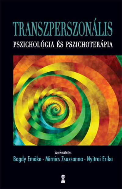 Bagdy Emőke  (Szerk.) - Dr. Mirnics Zsuzsanna  (Szerk.) - Nyitrai Erika  (Szerk.) - Transzperszonális pszichológia és pszichoterápia
