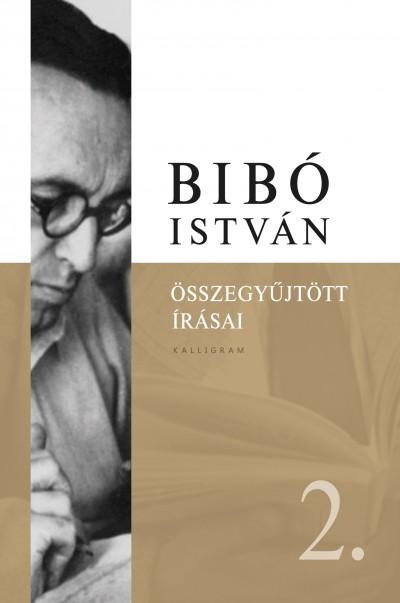 Dénes Iván Zoltán  (Szerk.) - Bibó István Összegyűjtött Írásai 2.