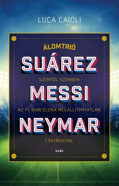Luca Caioli - Álomtrió - Suárez, Messi, Neymar