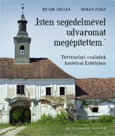 """Bicsok Zoltán - Orbán Zsolt - """"Isten segedelmével udvaromat megépítettem..."""""""