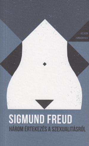 Sigmund Freud - H�rom �rtekez�s a szexualit�sr�l