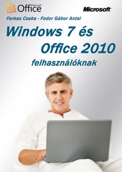 Farkas Csaba - Fodor Gábor Antal - Windows 7 és Office 2010 felhasználóknak