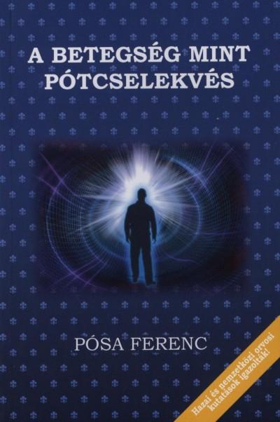 Pósa Ferenc - A betegség mint pótcselekvés