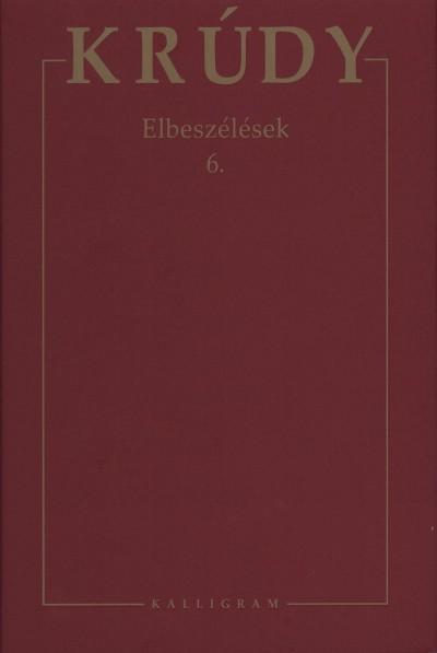 ELBESZÉLÉSEK 6. - KRÚDY GYULA ÖSSZEGYŰJTÖTT MŰVEI 21.