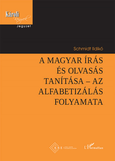 Schmidt Ildikó - A magyar írás és olvasás tanítása