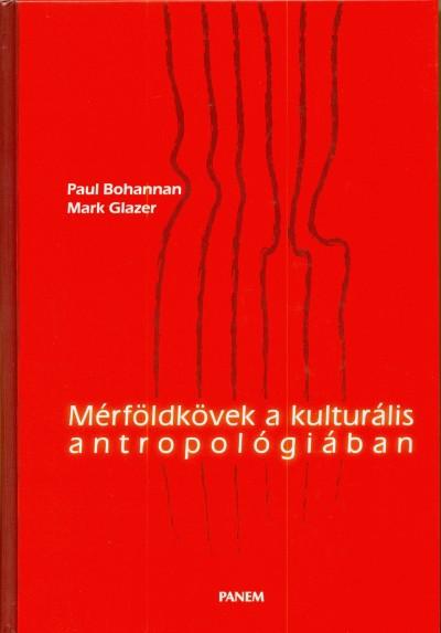 Paul Bohannan - Mark Glazer - Mérföldkövek a kulturális antropológiában