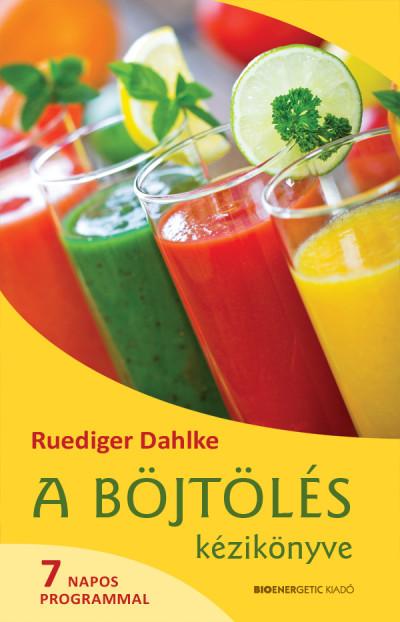 Ruediger Dahlke - A böjtölés kézikönyve - 7 napos programmal