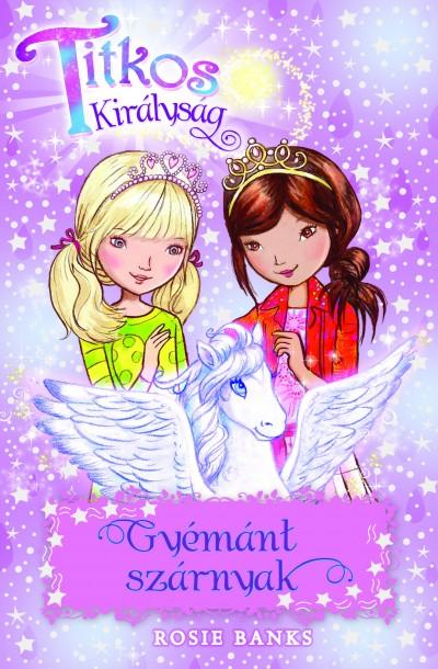Rosie Banks - Boczán Bea  (Szerk.) - Titkos Királyság 25. - Gyémánt szárnyak