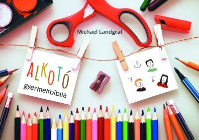 Landgraf Michael - Alkotó gyermekbiblia + módszertani füzet