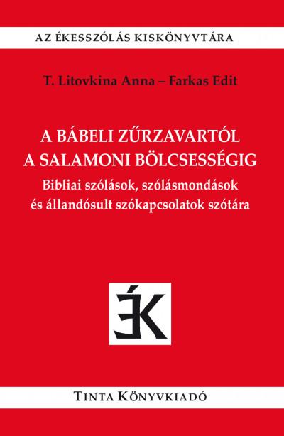 Farkas Edit  (Szerk.) - T. Litovkina Anna  (Szerk.) - A bábeli zűrzavartól a salamoni bölcsességig