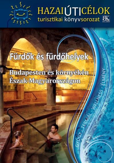 Boda László  (Szerk.) - Fürdők és fürdőhelyek Budapesten és környékén Észak-Magyarországon