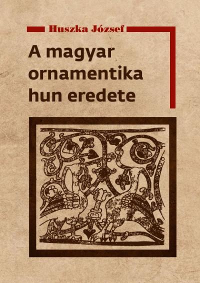 Huszka József - A magyar ornamentika hun eredete