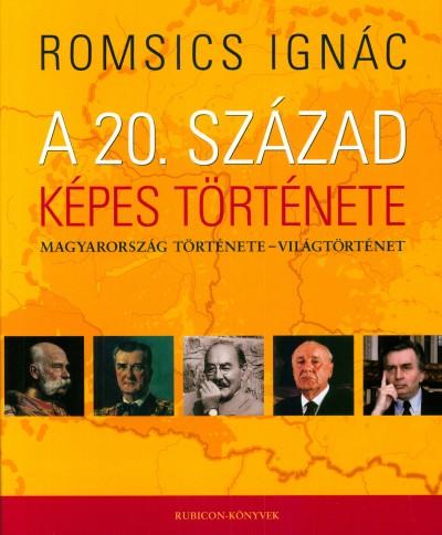 Romsics Ignác - A 20. század képes története