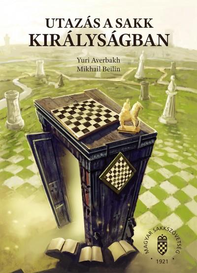 Yuri Averbakh - Mikhail Beilin - Utazás a sakk királyságban