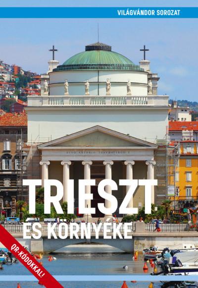 Juszt Róbert  (Szerk.) - Trieszt és környéke