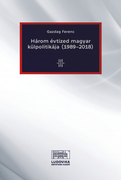 Gazdag Ferenc - Három évtized magyar külpolitikája (1989-2018)