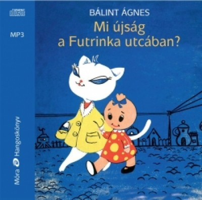 Bálint Ágnes - Kútvölgyi Erzsébet - Mi újság a Futrinka utcában?