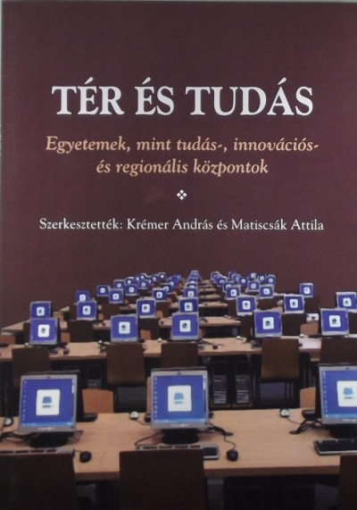 Krémer András  (Szerk.) - Matiscsák Attila  (Szerk.) - Tér és tudás