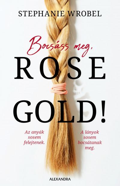 Stephanie Wrobel - Bocsáss meg, Rose Gold!