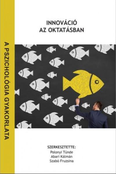 Abari Kálmán  (Szerk.) - Polonyi Tünde  (Szerk.) - Szabó Fruzsina  (Szerk.) - Innováció az oktatásban