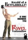 Pavel Tsatsouline - Kezdd el a kettlebellt!