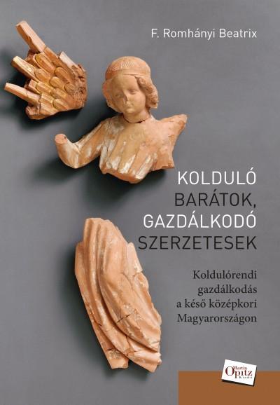 F. Romhányi Beatrix - Bertók Krisztina  (Szerk.) - Kolduló barátok, gazdálkodó szerzetesek