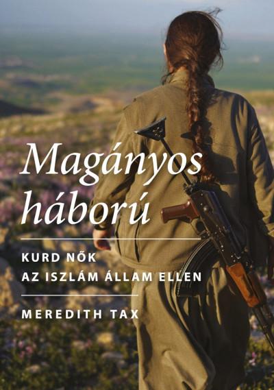 Meredith Tax - Magányos háború - Kurd nők az Iszlám Állam ellen