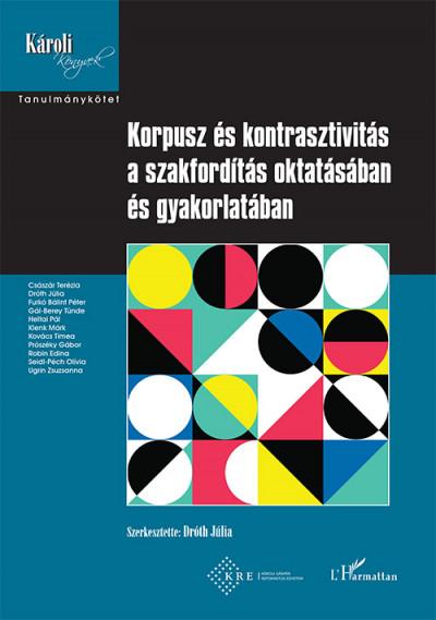 Dr. Dróth Júlia  (Szerk.) - Korpusz és kontrasztivitás a szakfordítás oktatásában és gyakorlatában