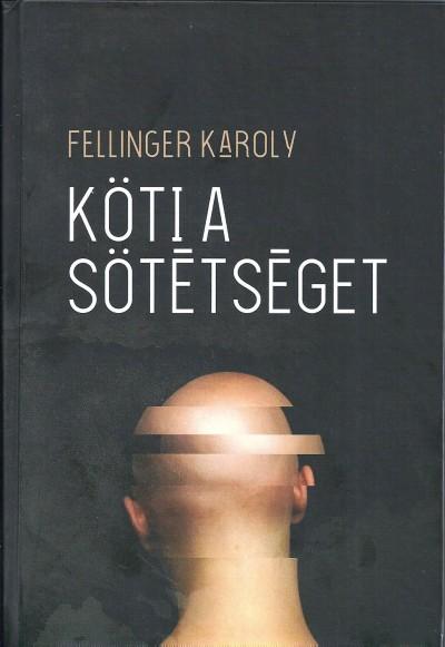 Fellinger Károly - Köti a sötétséget