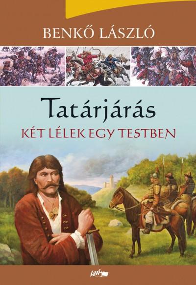 Benkő László - Tatárjárás - Két lélek egy testben