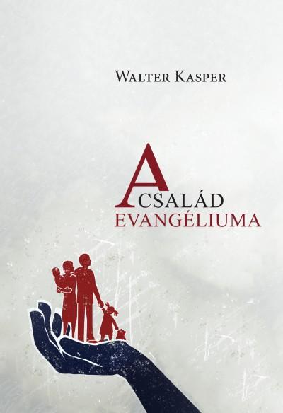 Walter Kasper - A család evangéliuma