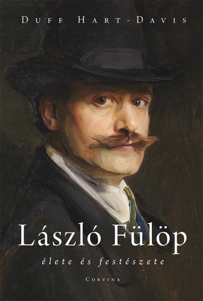 Duff Hart-Davis - Somfalvi Beáta  (Szerk.) - László Fülöp élete és festészete