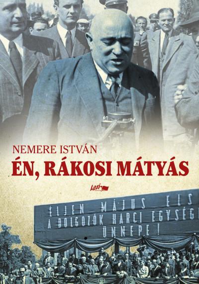 Nemere István - Én, Rákosi Mátyás