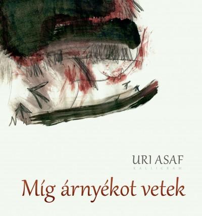 Uri Asaf - Míg árnyékot vetek