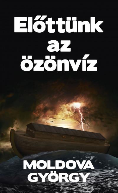 Moldova György - Előttünk az özönvíz
