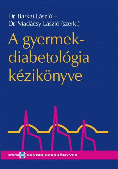 Dr Barkai László - Dr Madácsy László  (Szerk.) - A gyermekdiabetológia kézikönyve