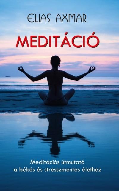 Elias Axmar - Meditáció - Meditációs útmutató a békés és stresszmentes élethez