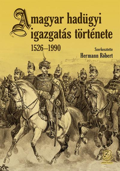 Hermann Róbert  (Szerk.) - A magyar hadügyi igazgatás története 1526-1990
