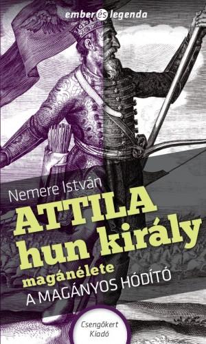Nemere Istv�n - Attila hun kir�ly mag�n�lete