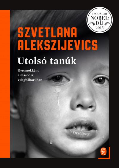 Szvetlana Alekszijevics - Utolsó tanúk