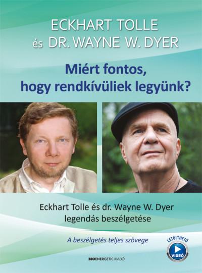 Dr. Wayne W. Dyer - Eckhart Tolle - Miért fontos, hogy rendkívüliek legyünk?