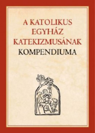 - A Katolikus Egyház Katekizmusának Kompendiuma