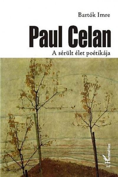 Bartók Imre - Paul Celan - A sérült élet poétikája