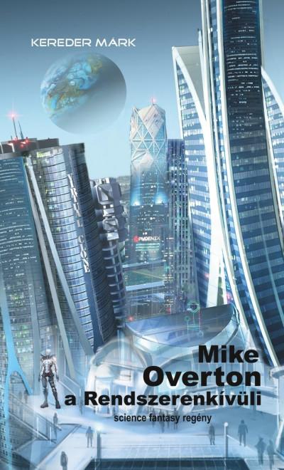 Kereder Márk - Mike Overton, a Rendszerenkívüli