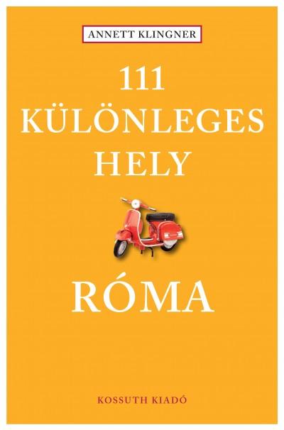 Annett Klingner - 111 különleges hely - Róma