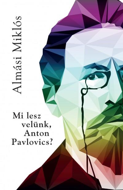 Almási Miklós - Mi lesz velünk, Anton Pavlovics?