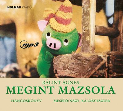 Bálint Ágnes - Nagy-Kálózy Eszter - Megint Mazsola - Hangoskönyv