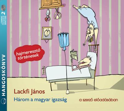 Lackfi János - Lackfi János - Három a magyar igazság - Hangoskönyv